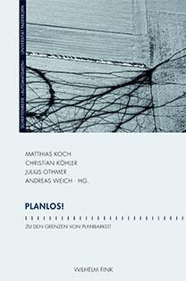 Cover: Planlos! Zu den Grenzen von Planbarkeit